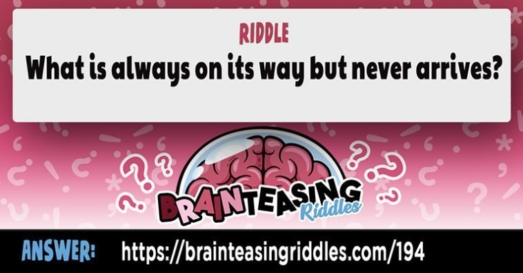 What Is Always On Its Way But Never Arrives Brain Teasing Riddles